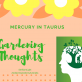 Mercury in Taurus to garden our thoughts from May 16 - Jun 7, 2017